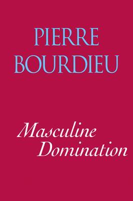 Masculine Domination By Bourdieu, Pierre/ Nice, Richard (TRN)